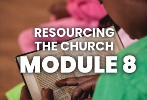 Module 8 - resourcing the church